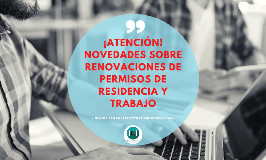 IMPORTANTES NOVEDADES SOBRE RENOVACIONES DE PERMISOS DE RESIDENCIA Y TRABAJO
