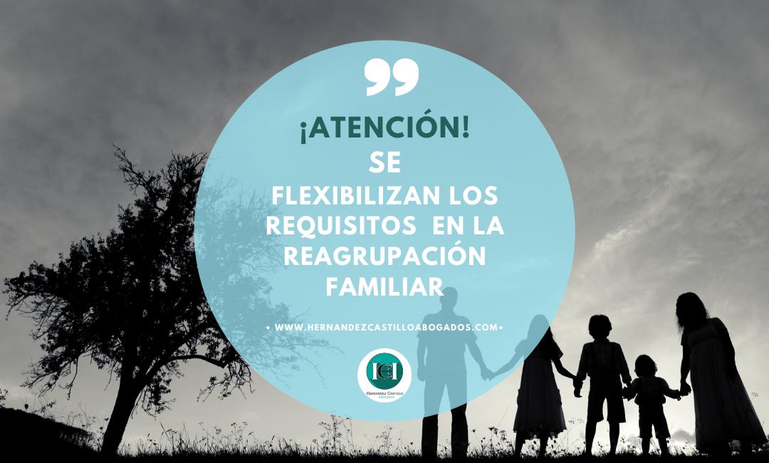 ATENCIÓN SE FLEXIBILIZAN LOS REQUISITOS DE MEDIOS ECONOMICOS EN LA REAGRUPACIÓN FAMILIAR